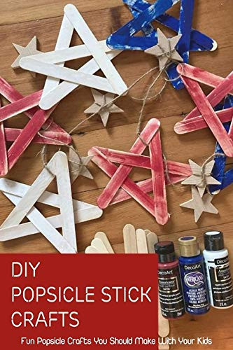 DIY Popsicle Stick Crafts Fun Popsicle Crafts You Should