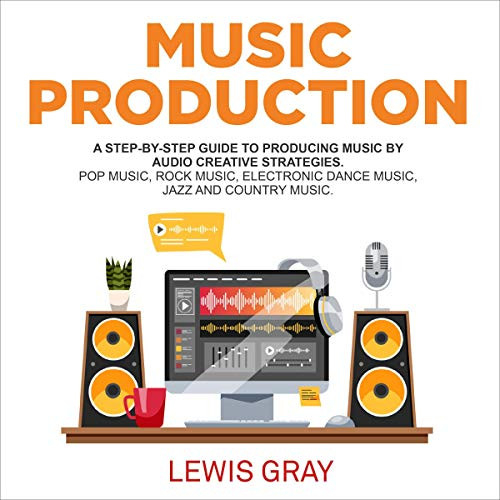 Music Production A Step-by-Step Guide to Producing Music by
